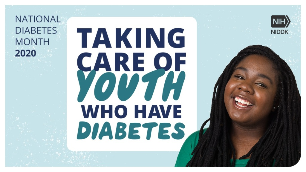National Diabetes Month theme is Taking care of youth who have diabetes.
